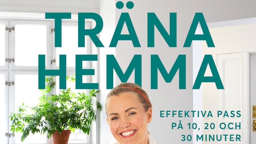 """Annika Sjöö har skrivit boken """"Träna hemma – effektiva pass på 10, 20 och 30 minuter"""" (Tukan förlag)"""